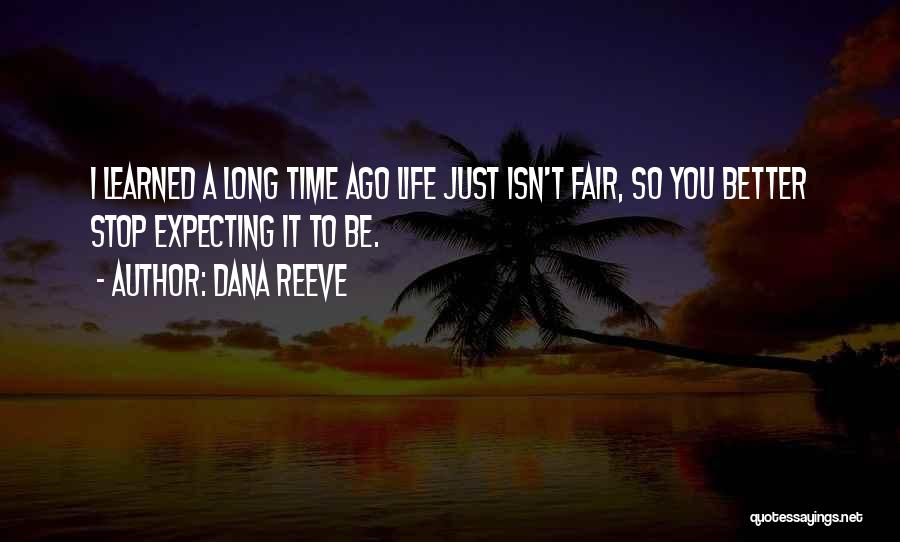 Life Just Isn't Fair Quotes By Dana Reeve