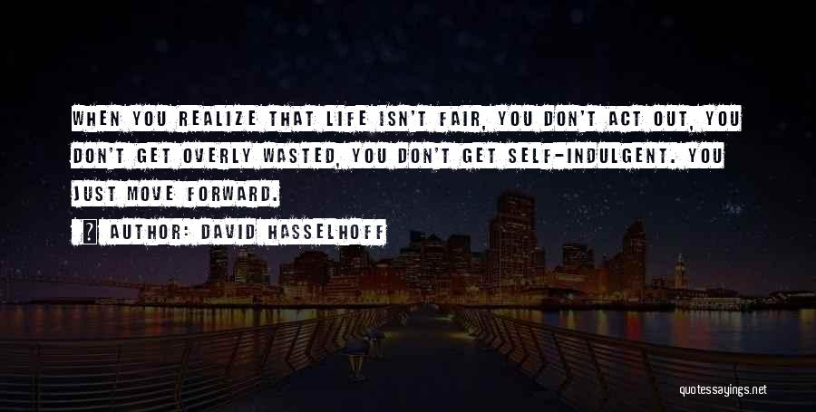 Life Just Isn't Fair Quotes By David Hasselhoff