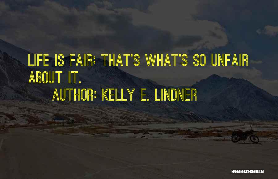 Life Just Isn't Fair Quotes By Kelly E. Lindner