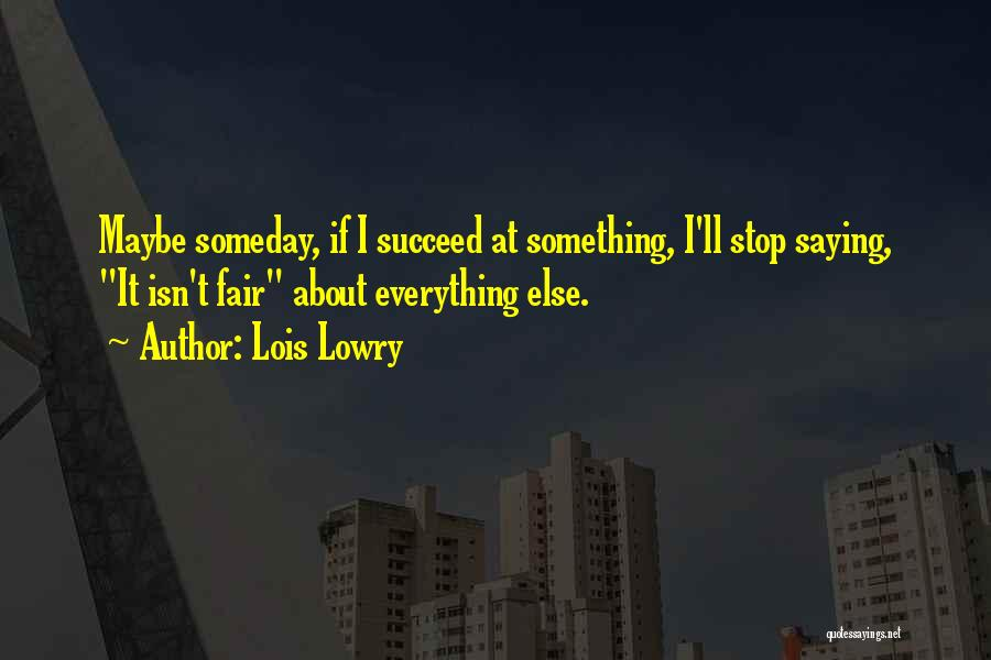 Life Just Isn't Fair Quotes By Lois Lowry