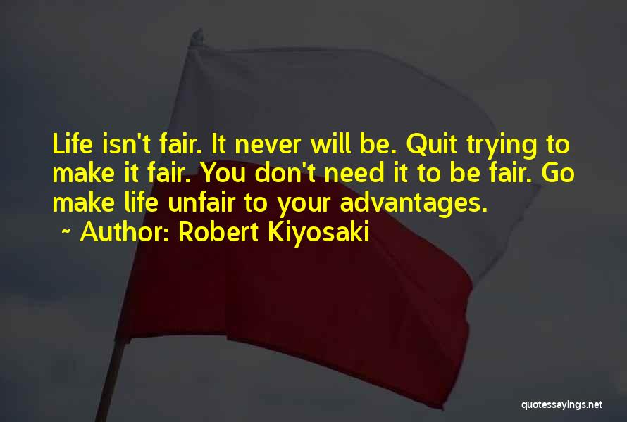 Life Just Isn't Fair Quotes By Robert Kiyosaki