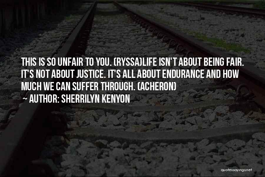Life Just Isn't Fair Quotes By Sherrilyn Kenyon
