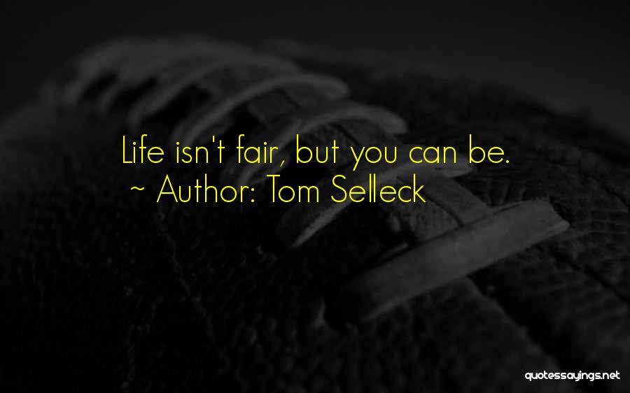 Life Just Isn't Fair Quotes By Tom Selleck