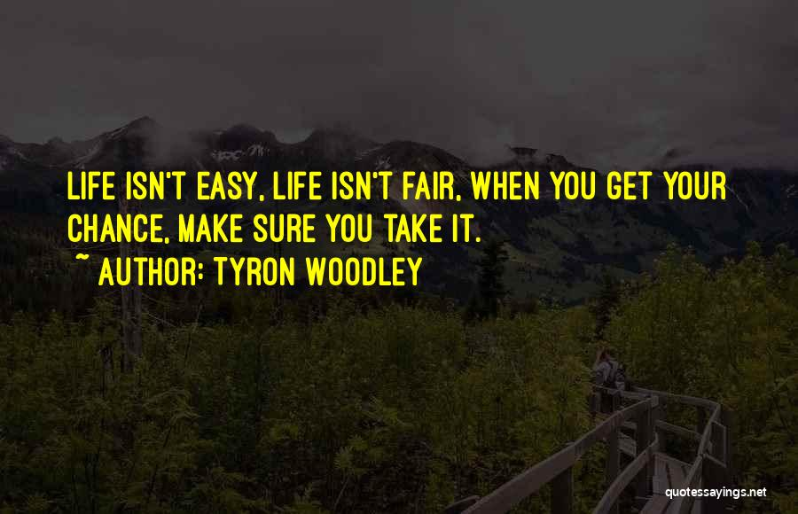 Life Just Isn't Fair Quotes By Tyron Woodley