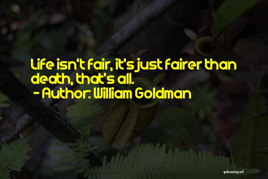 Life Just Isn't Fair Quotes By William Goldman