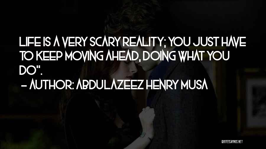 Life Keep Moving Quotes By Abdulazeez Henry Musa