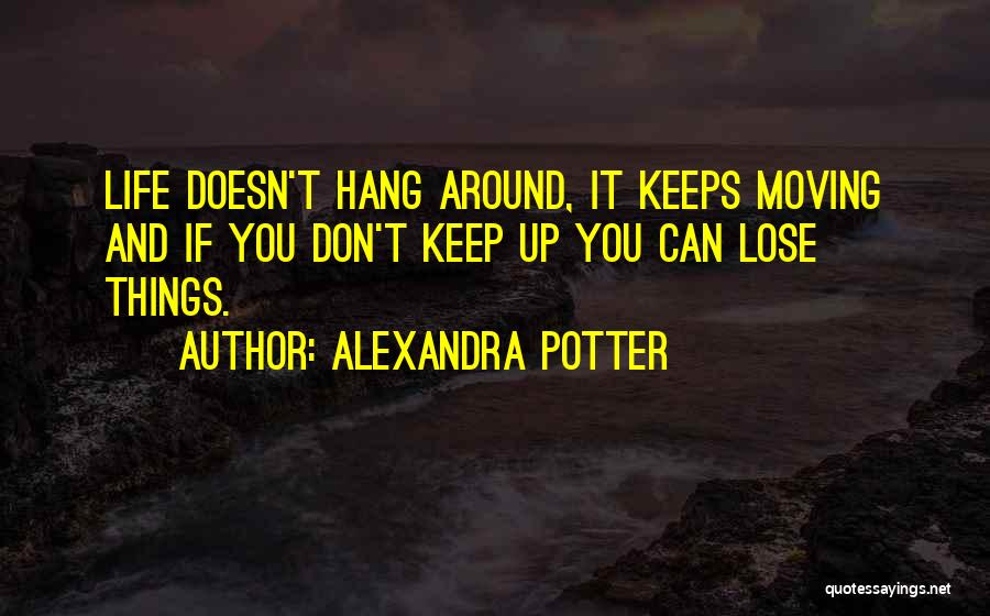 Life Keep Moving Quotes By Alexandra Potter