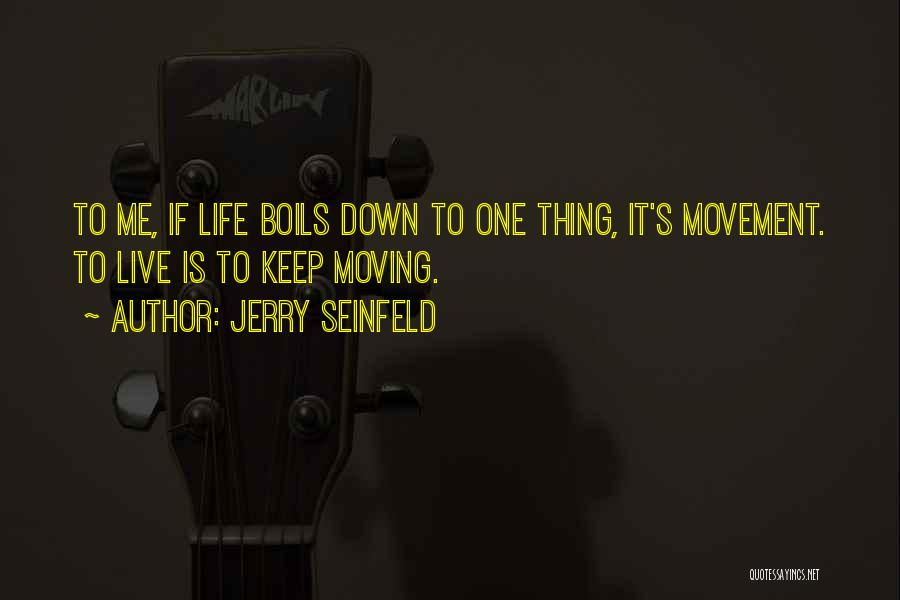 Life Keep Moving Quotes By Jerry Seinfeld