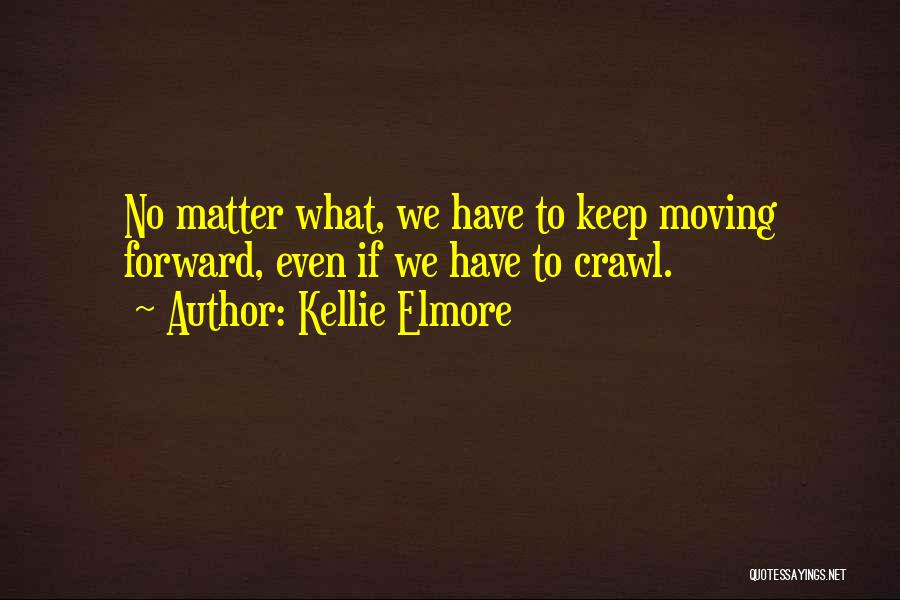 Life Keep Moving Quotes By Kellie Elmore
