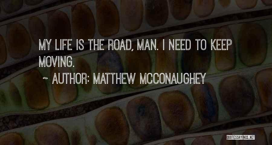 Life Keep Moving Quotes By Matthew McConaughey