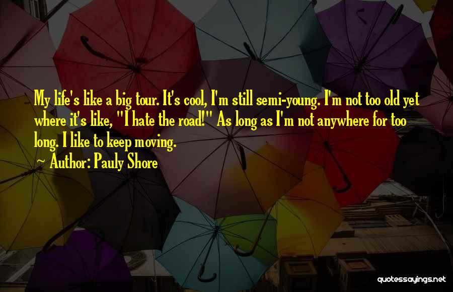 Life Keep Moving Quotes By Pauly Shore