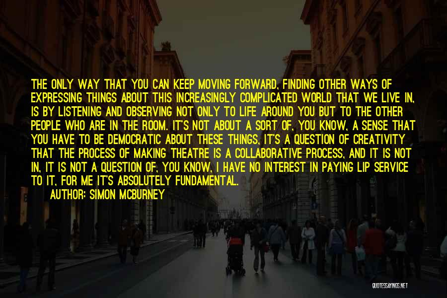 Life Keep Moving Quotes By Simon McBurney