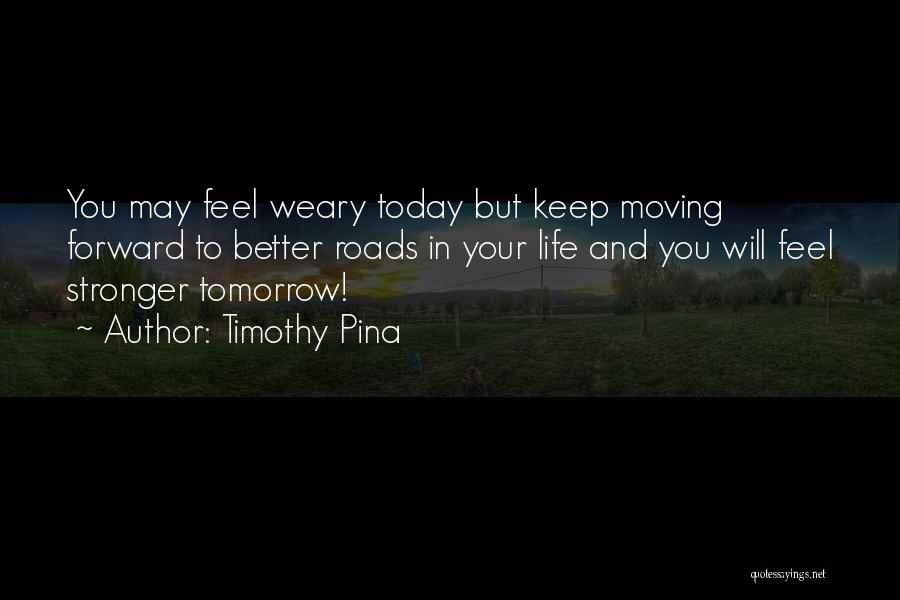Life Keep Moving Quotes By Timothy Pina