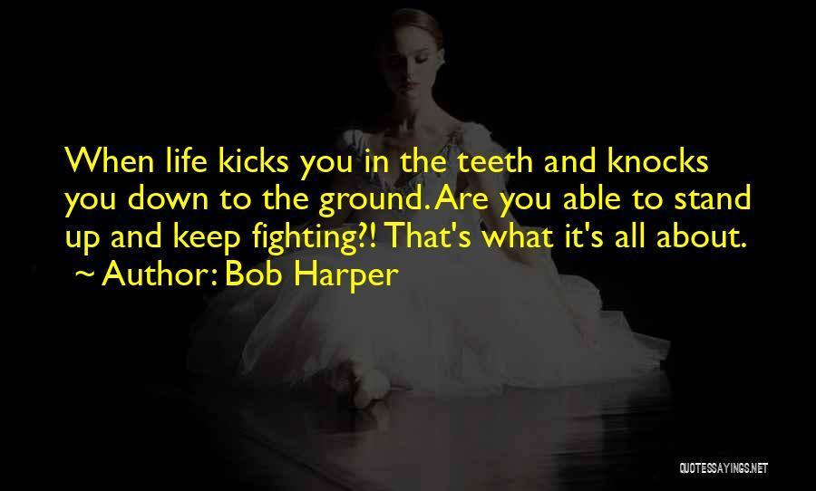 Life Kicks You Quotes By Bob Harper