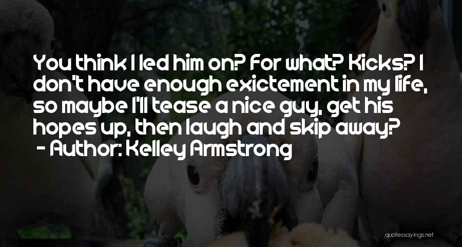 Life Kicks You Quotes By Kelley Armstrong