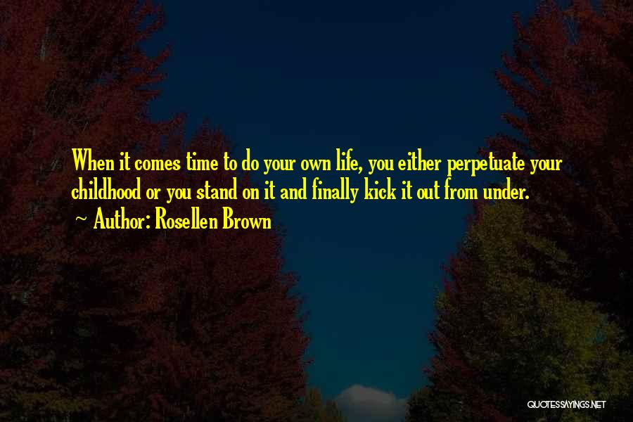 Life Kicks You Quotes By Rosellen Brown