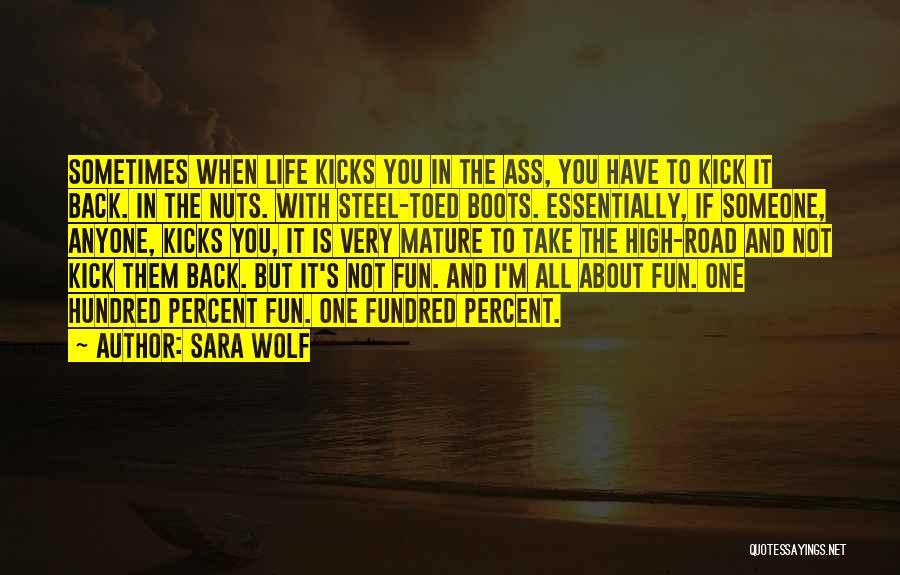 Life Kicks You Quotes By Sara Wolf