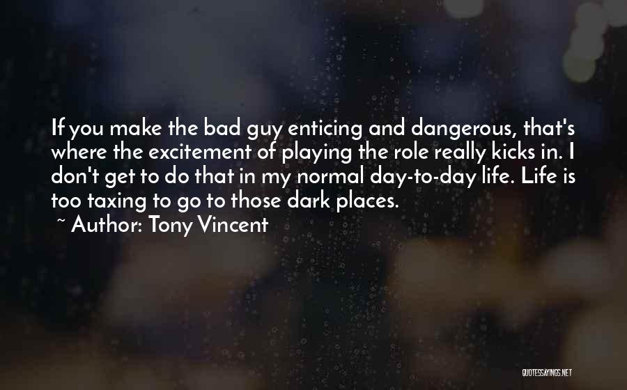 Life Kicks You Quotes By Tony Vincent