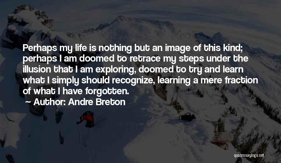 Life Learn Quotes By Andre Breton