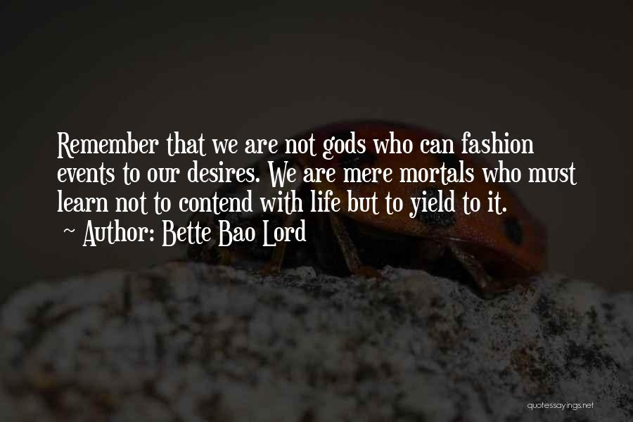 Life Learn Quotes By Bette Bao Lord