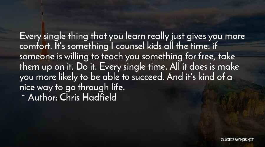 Life Learn Quotes By Chris Hadfield
