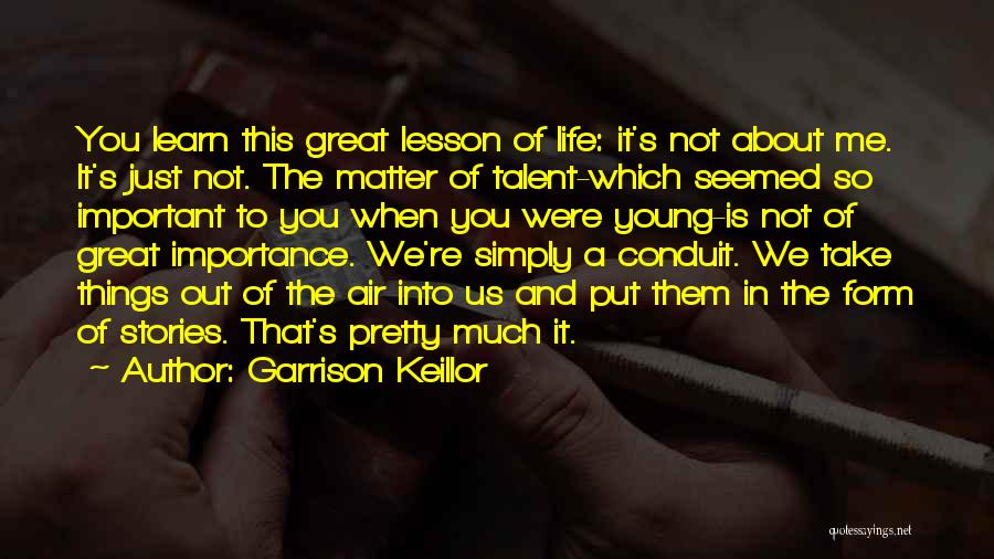 Life Learn Quotes By Garrison Keillor