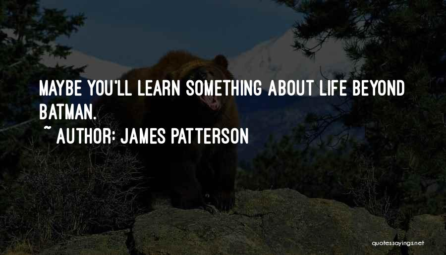 Life Learn Quotes By James Patterson