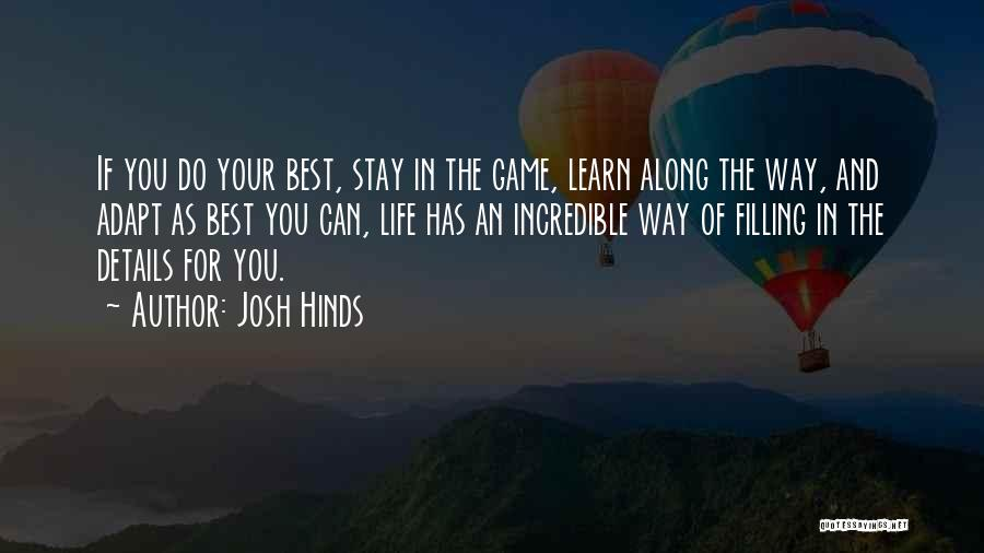 Life Learn Quotes By Josh Hinds