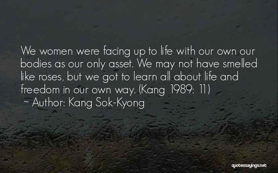 Life Learn Quotes By Kang Sok-Kyong