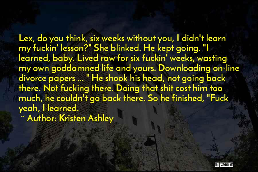 Life Learn Quotes By Kristen Ashley