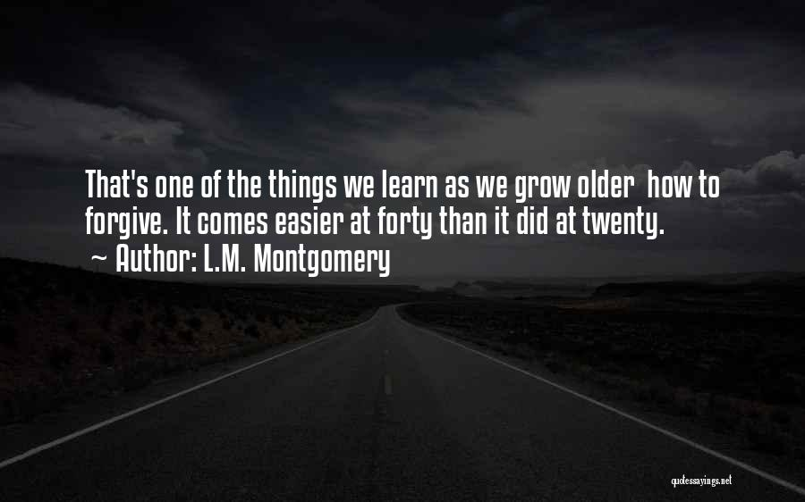 Life Learn Quotes By L.M. Montgomery