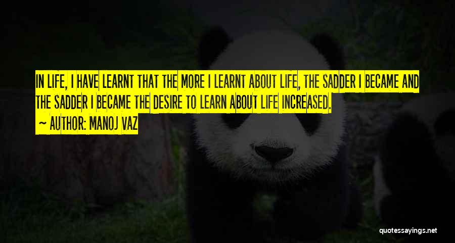 Life Learn Quotes By Manoj Vaz