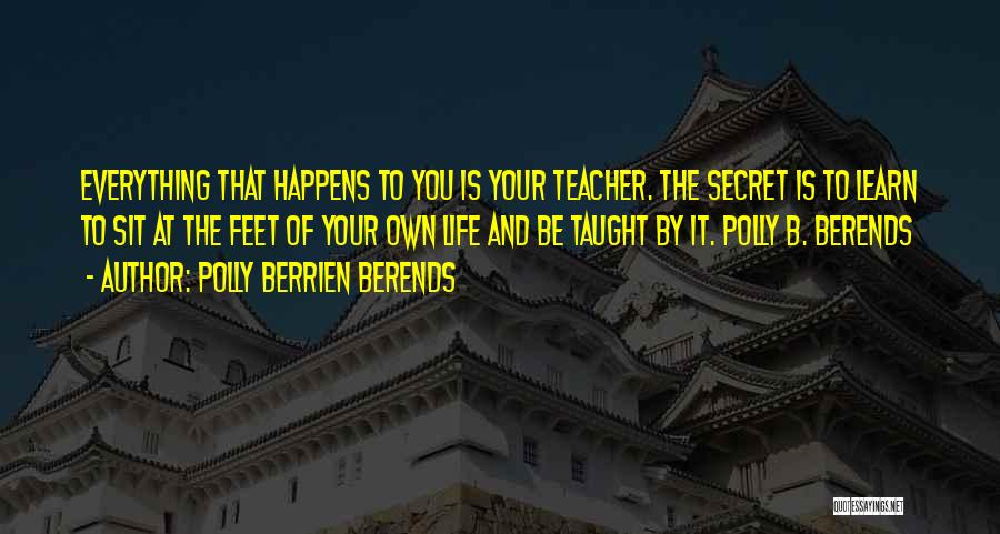 Life Learn Quotes By Polly Berrien Berends