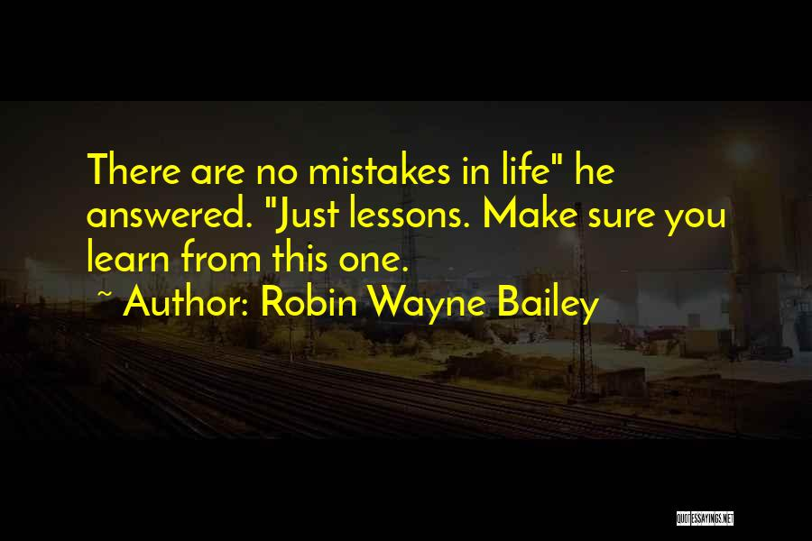 Life Learn Quotes By Robin Wayne Bailey