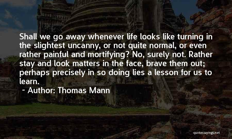Life Learn Quotes By Thomas Mann