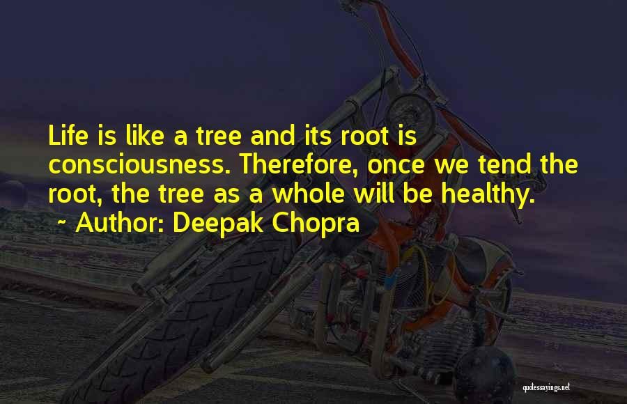 Life Like A Tree Quotes By Deepak Chopra