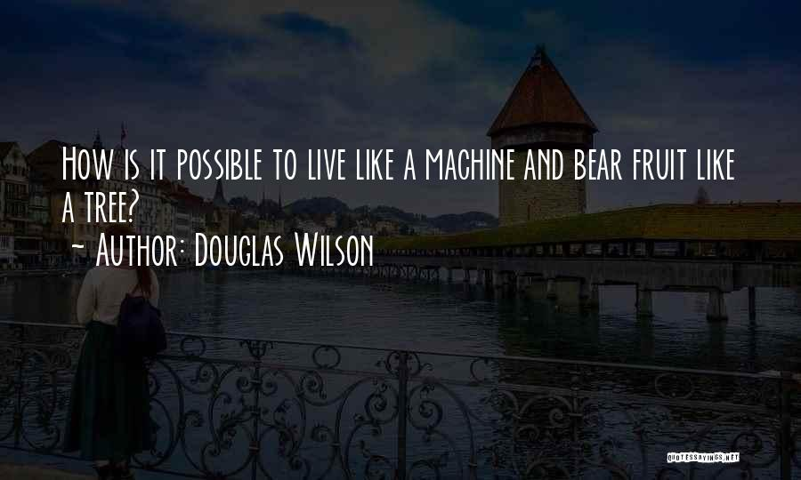 Life Like A Tree Quotes By Douglas Wilson