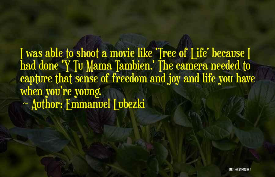 Life Like A Tree Quotes By Emmanuel Lubezki