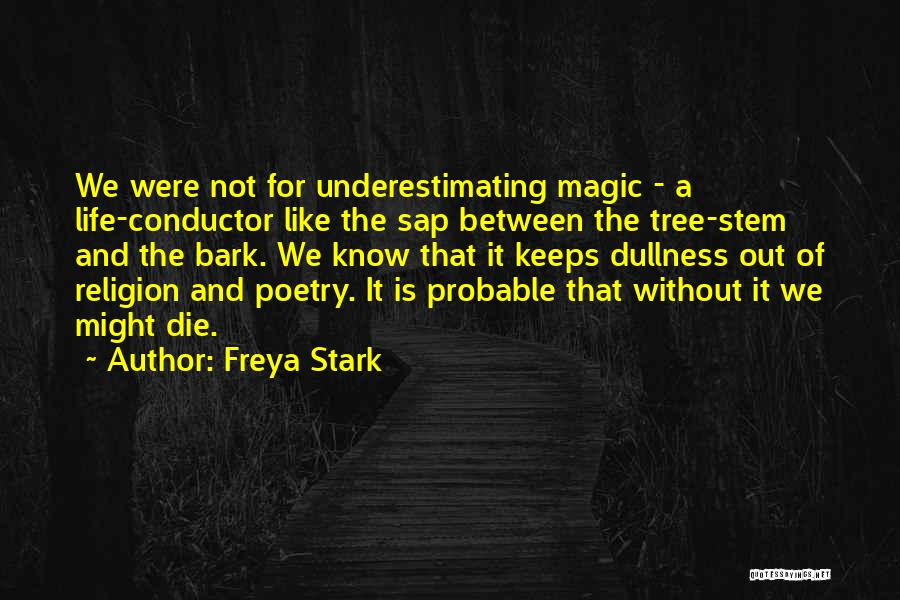 Life Like A Tree Quotes By Freya Stark