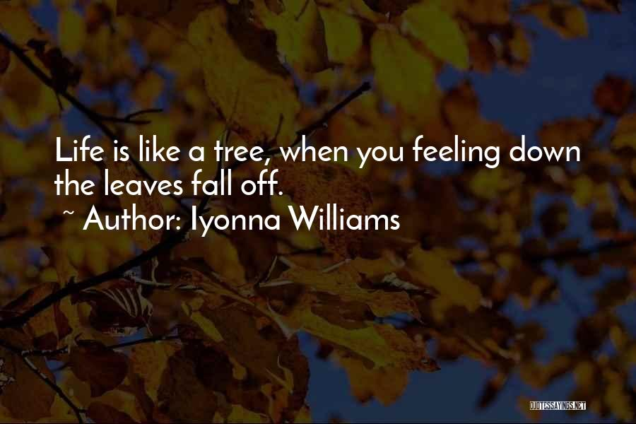 Life Like A Tree Quotes By Iyonna Williams