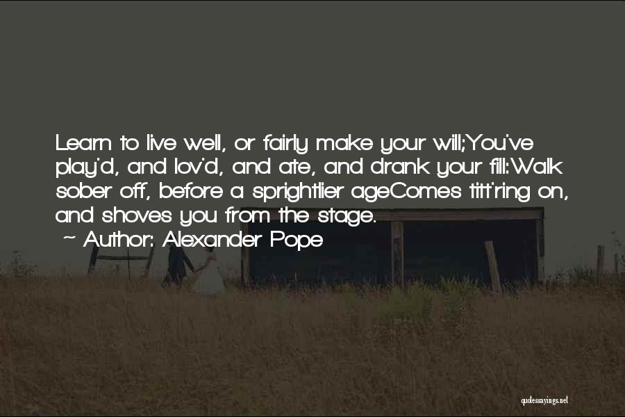 Life Live And Learn Quotes By Alexander Pope