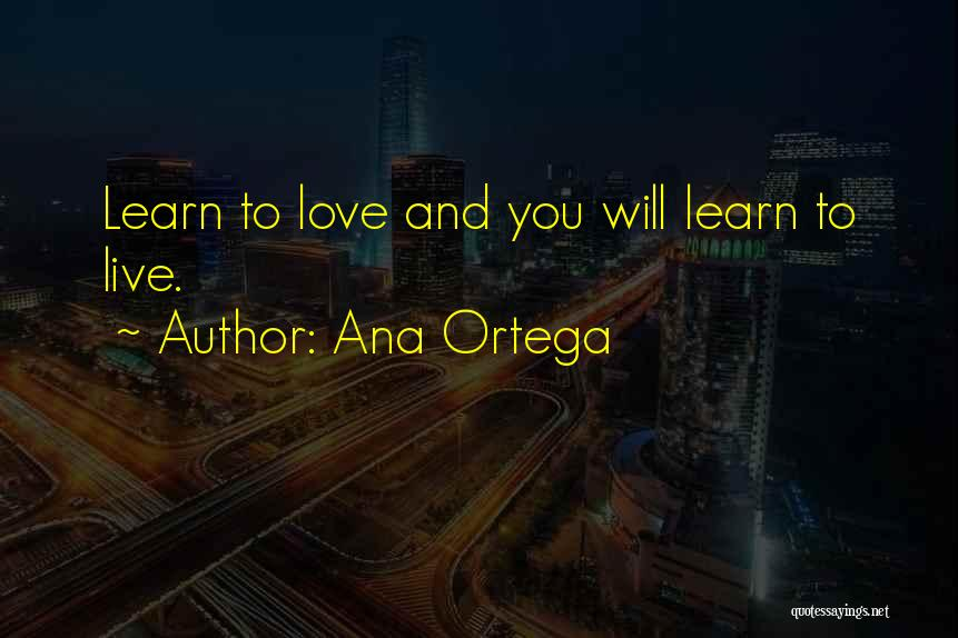 Life Live And Learn Quotes By Ana Ortega