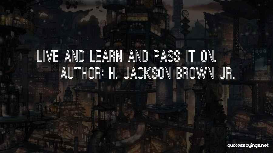 Life Live And Learn Quotes By H. Jackson Brown Jr.