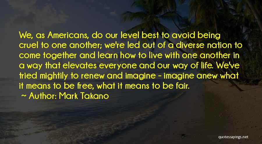 Life Live And Learn Quotes By Mark Takano