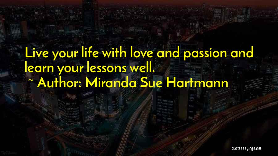 Life Live And Learn Quotes By Miranda Sue Hartmann