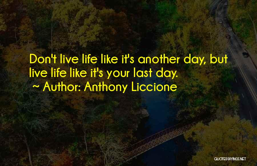 Life Living Your Life To The Fullest Quotes By Anthony Liccione