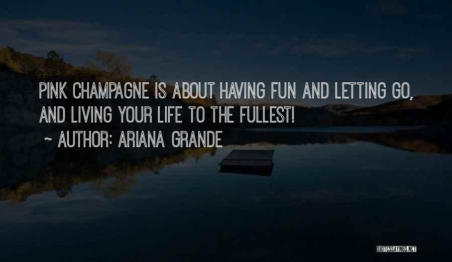 Life Living Your Life To The Fullest Quotes By Ariana Grande