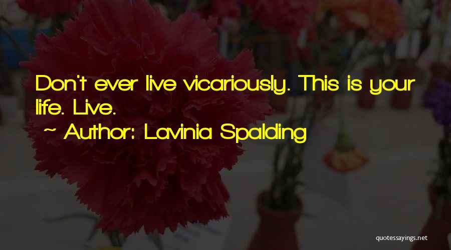 Life Living Your Life To The Fullest Quotes By Lavinia Spalding