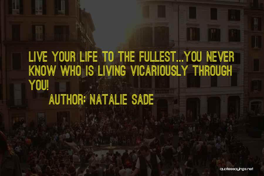 Life Living Your Life To The Fullest Quotes By Natalie Sade