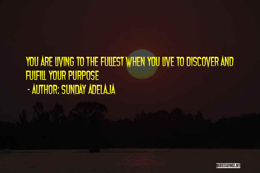 Life Living Your Life To The Fullest Quotes By Sunday Adelaja